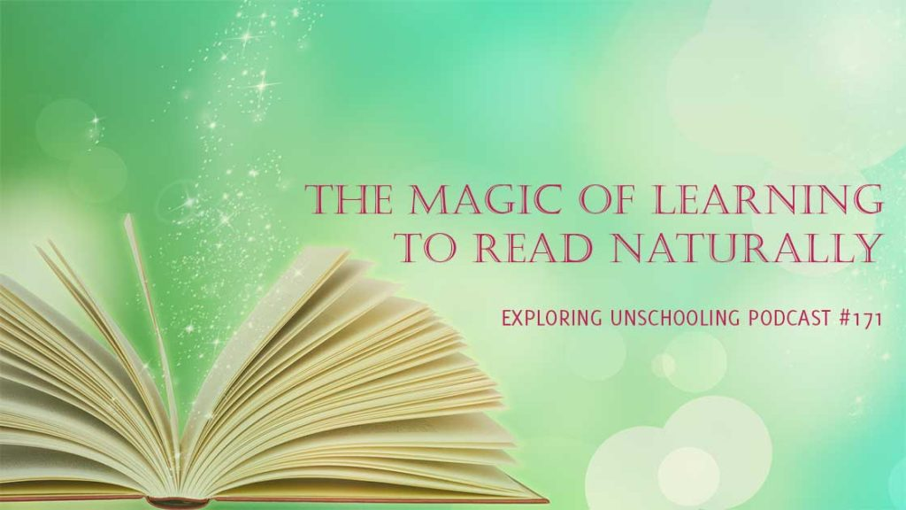 The Magic of Learning to Read Naturally. Exploring Unschooling podcast, episode 171.