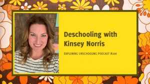Kinsey Norris chats with Pam about deschooling.
