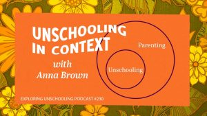 Anna Brown joins Pam to talk about unschooling in the context of parenting.