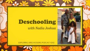 Nadia Joshua chats with Pam about deschooling.