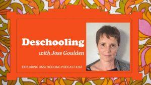 Joss Goulden chats with Pam about deschooling.